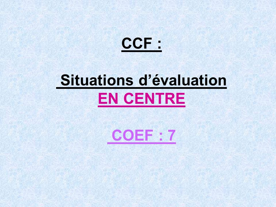 CCF : Situations d'évaluation EN CENTRE COEF : 7