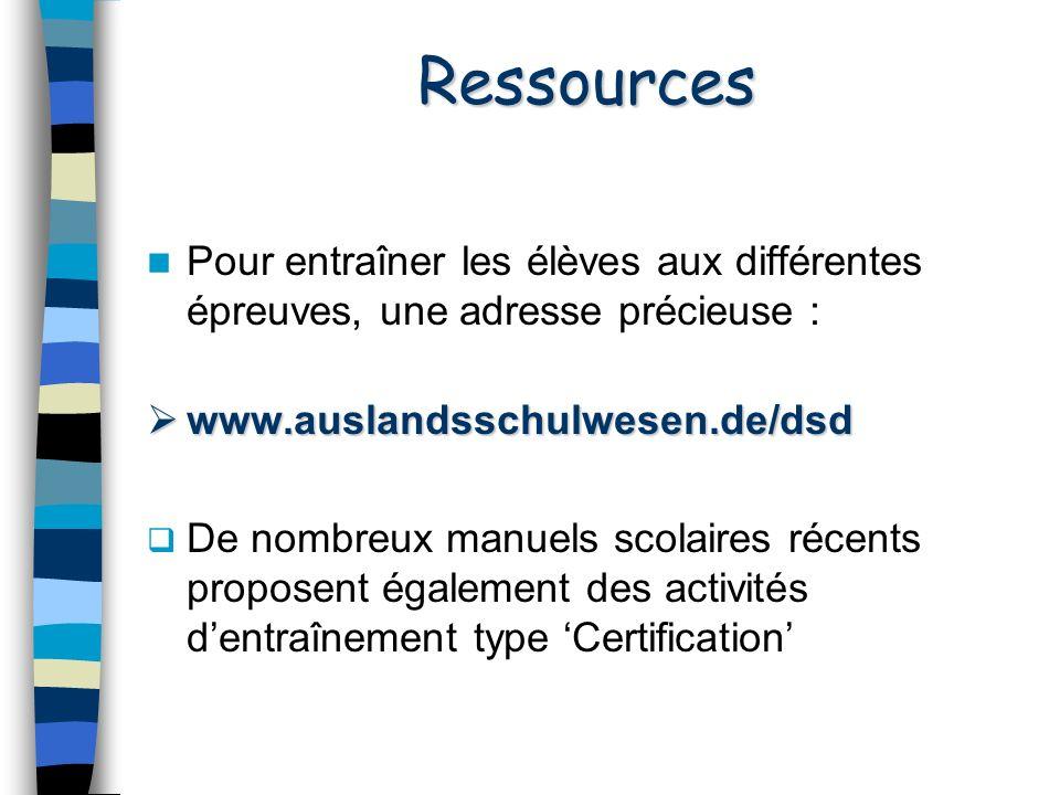 Ressources Pour entraîner les élèves aux différentes épreuves, une adresse précieuse : www.auslandsschulwesen.de/dsd.