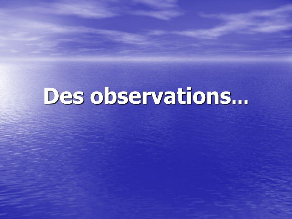 Des observations…