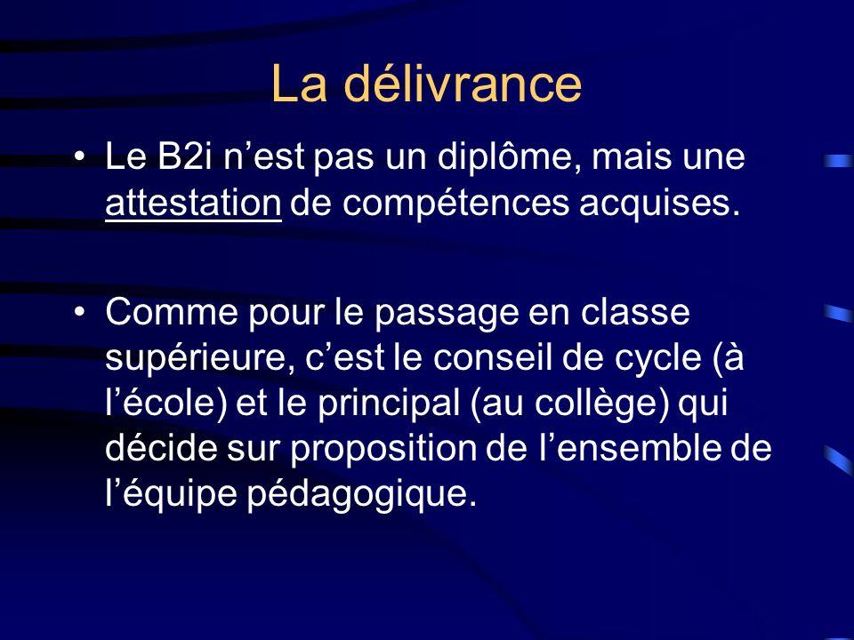 La délivrance Le B2i n'est pas un diplôme, mais une attestation de compétences acquises.
