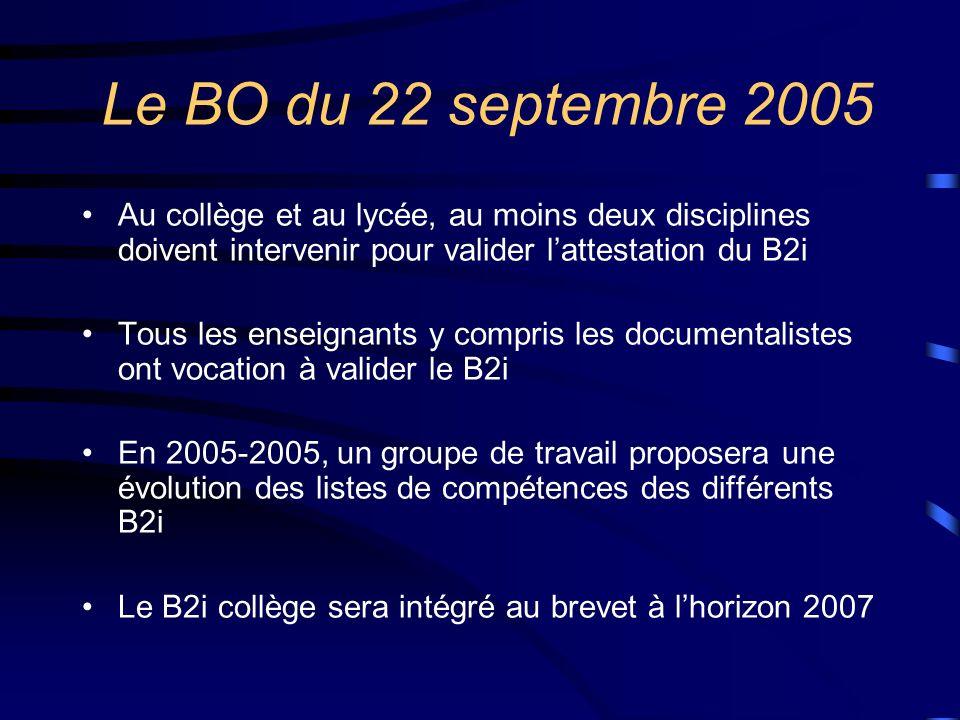 Le BO du 22 septembre 2005 Au collège et au lycée, au moins deux disciplines doivent intervenir pour valider l'attestation du B2i.