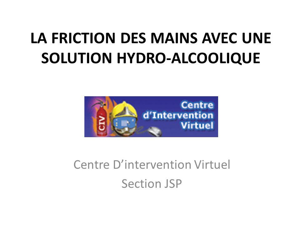 LA FRICTION DES MAINS AVEC UNE SOLUTION HYDRO-ALCOOLIQUE