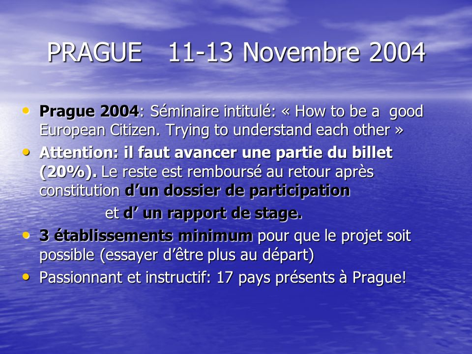 PRAGUE 11-13 Novembre 2004 Prague 2004: Séminaire intitulé: « How to be a good European Citizen. Trying to understand each other »