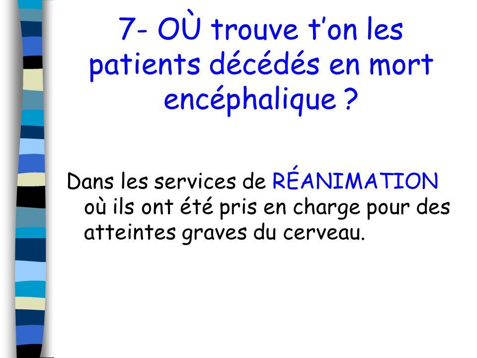 7- OÙ trouve t'on les patients décédés en mort encéphalique