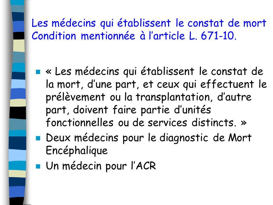 Les médecins qui établissent le constat de mort Condition mentionnée à l'article L. 671-10.