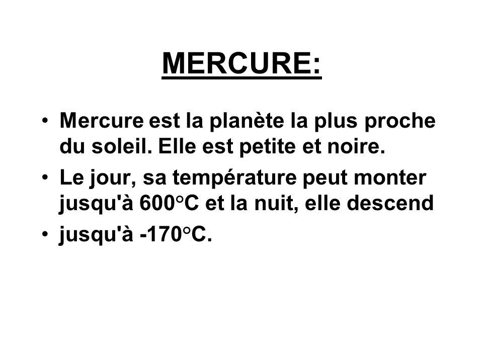 MERCURE: Mercure est la planète la plus proche du soleil. Elle est petite et noire.