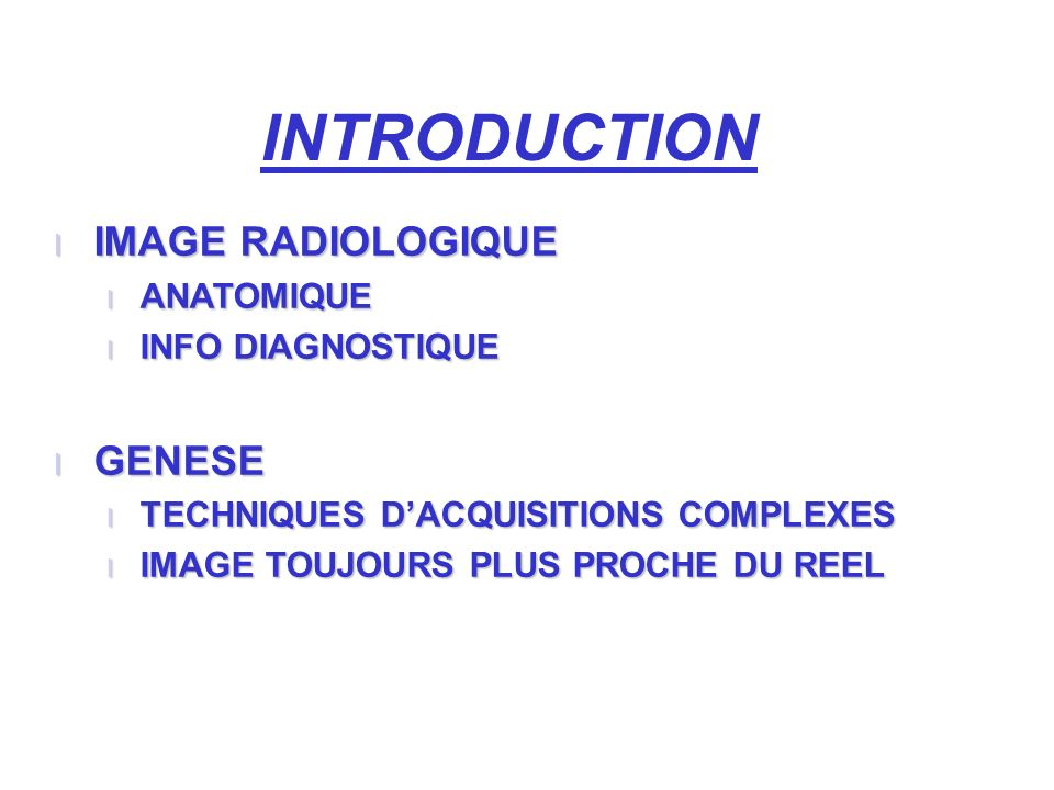 INTRODUCTION IMAGE RADIOLOGIQUE GENESE ANATOMIQUE INFO DIAGNOSTIQUE