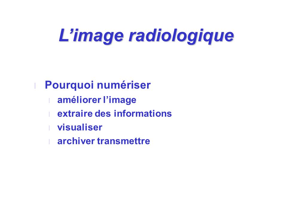L'image radiologique Pourquoi numériser améliorer l'image