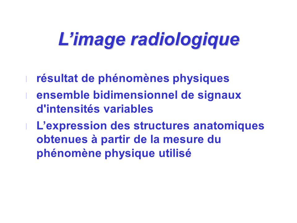L'image radiologique résultat de phénomènes physiques