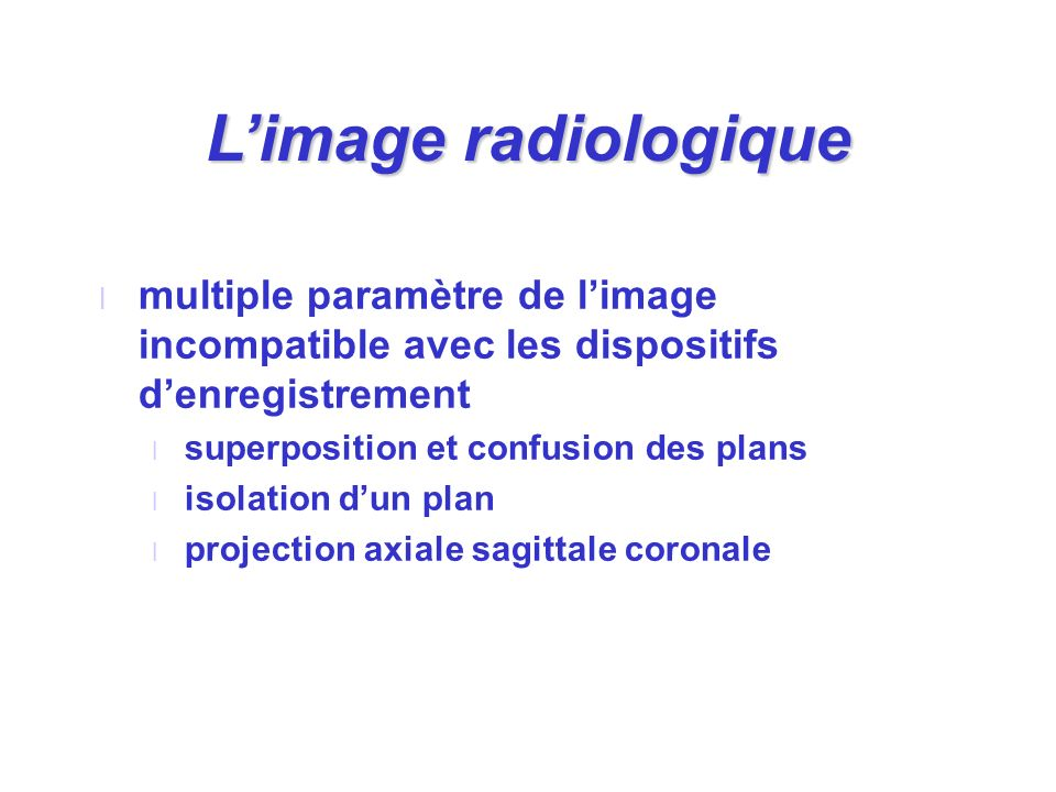 L'image radiologique multiple paramètre de l'image incompatible avec les dispositifs d'enregistrement.