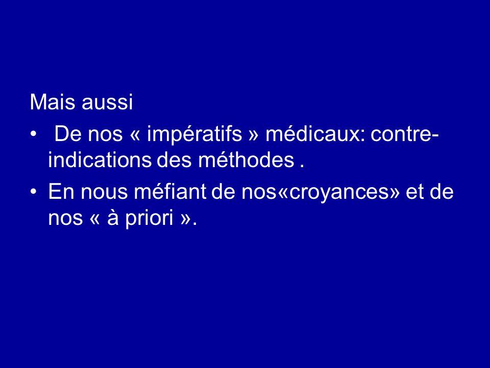 Mais aussi De nos « impératifs » médicaux: contre- indications des méthodes .