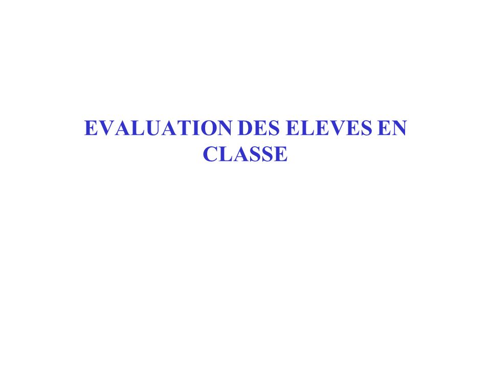 EVALUATION DES ELEVES EN CLASSE