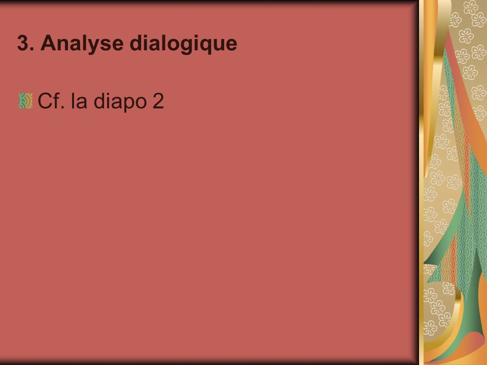 3. Analyse dialogique Cf. la diapo 2