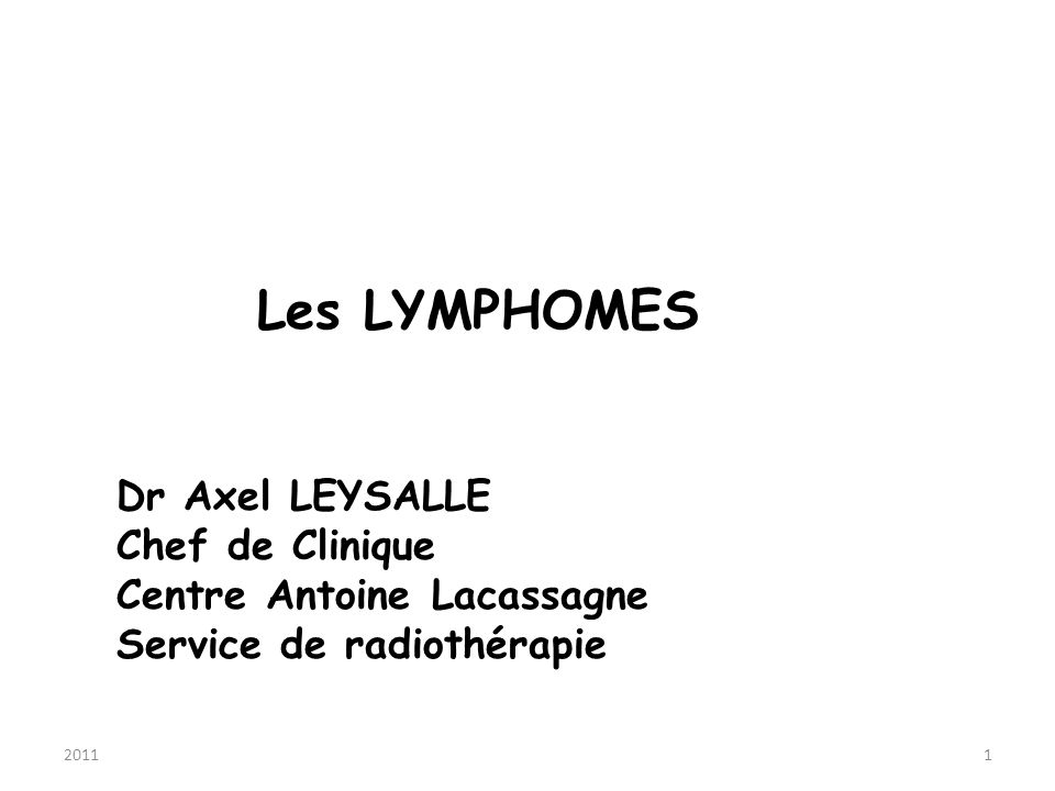 Les LYMPHOMES Dr Axel LEYSALLE Chef de Clinique