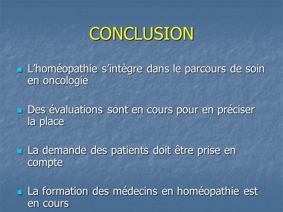 CONCLUSION L'homéopathie s'intègre dans le parcours de soin en oncologie. Des évaluations sont en cours pour en préciser la place.