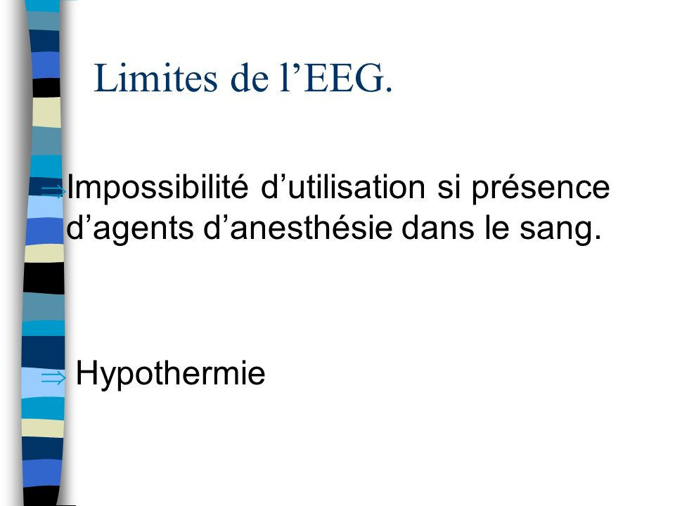 Limites de l'EEG. Impossibilité d'utilisation si présence d'agents d'anesthésie dans le sang.