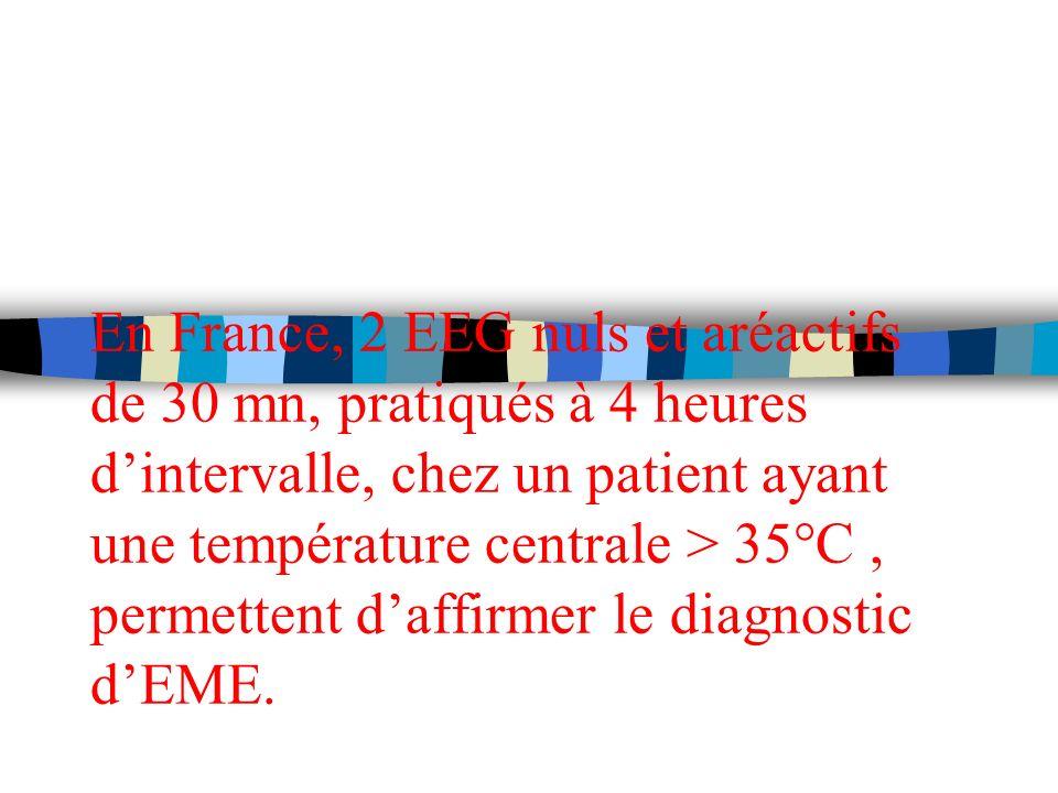 En France, 2 EEG nuls et aréactifs de 30 mn, pratiqués à 4 heures d'intervalle, chez un patient ayant une température centrale > 35°C , permettent d'affirmer le diagnostic d'EME.