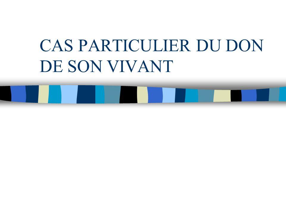 CAS PARTICULIER DU DON DE SON VIVANT