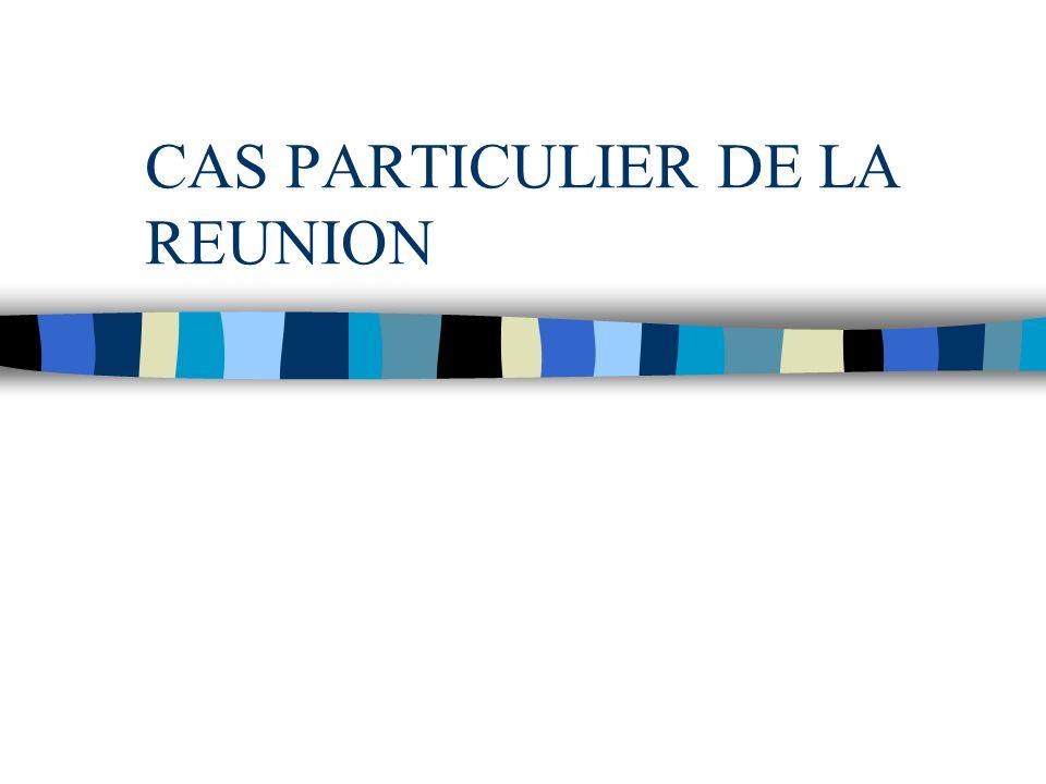 CAS PARTICULIER DE LA REUNION