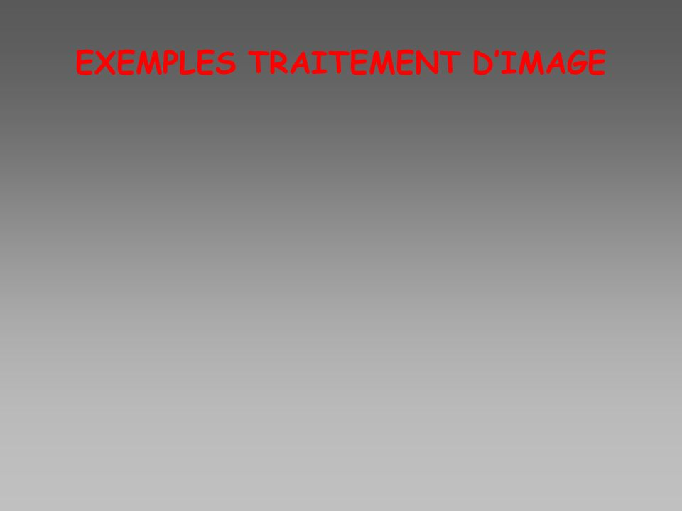 EXEMPLES TRAITEMENT D'IMAGE