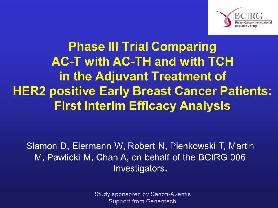 Phase III Trial Comparing AC-T with AC-TH and with TCH in the Adjuvant Treatment of HER2 positive Early Breast Cancer Patients: First Interim Efficacy Analysis