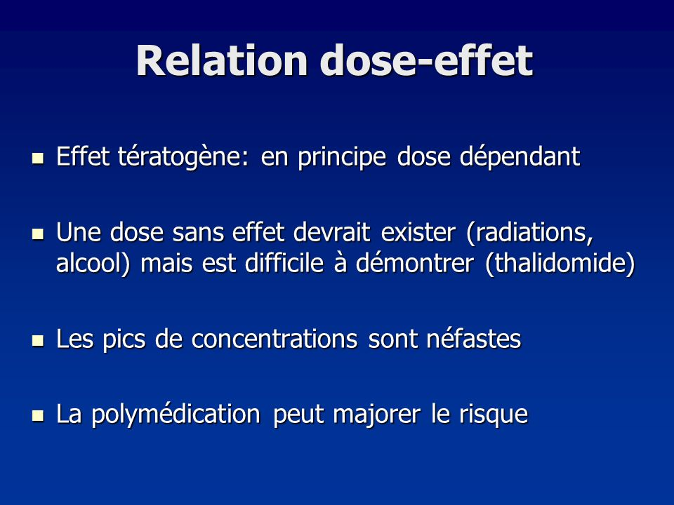 Relation dose-effet Effet tératogène: en principe dose dépendant