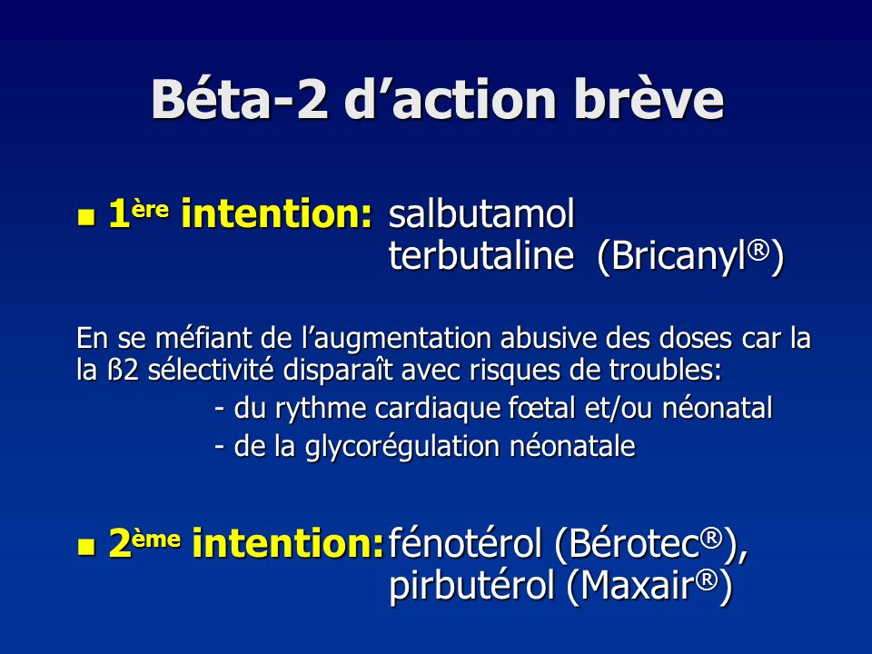 Béta-2 d'action brève1ère intention: salbutamol terbutaline (Bricanyl®)