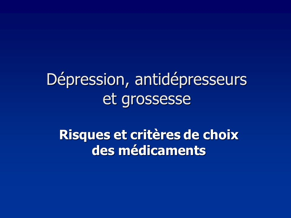 Dépression, antidépresseurs et grossesse