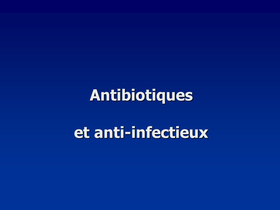 Antibiotiques et anti-infectieux
