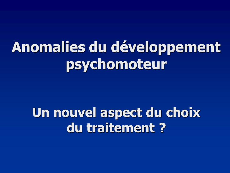 Anomalies du développement psychomoteur Un nouvel aspect du choix du traitement