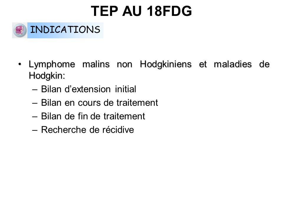 TEP AU 18FDG INDICATIONS. Lymphome malins non Hodgkiniens et maladies de Hodgkin: Bilan d'extension initial.