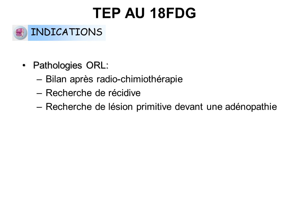 TEP AU 18FDG INDICATIONS Pathologies ORL:
