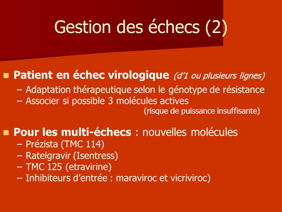 Gestion des échecs (2)Patient en échec virologique (d'1 ou plusieurs lignes) Adaptation thérapeutique selon le génotype de résistance.