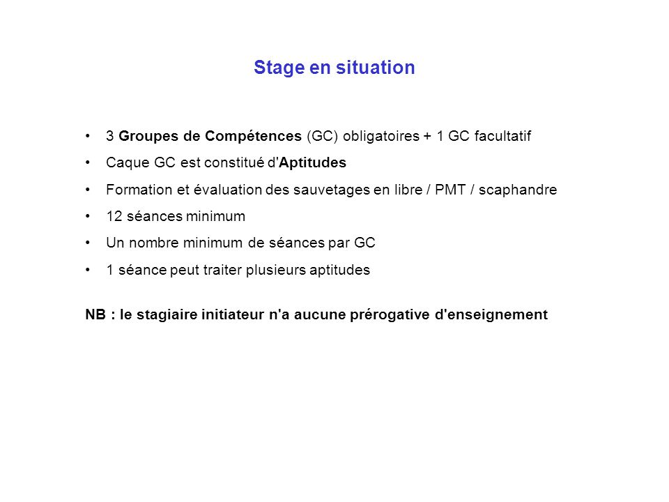 Stage en situation 3 Groupes de Compétences (GC) obligatoires + 1 GC facultatif. Caque GC est constitué d Aptitudes.