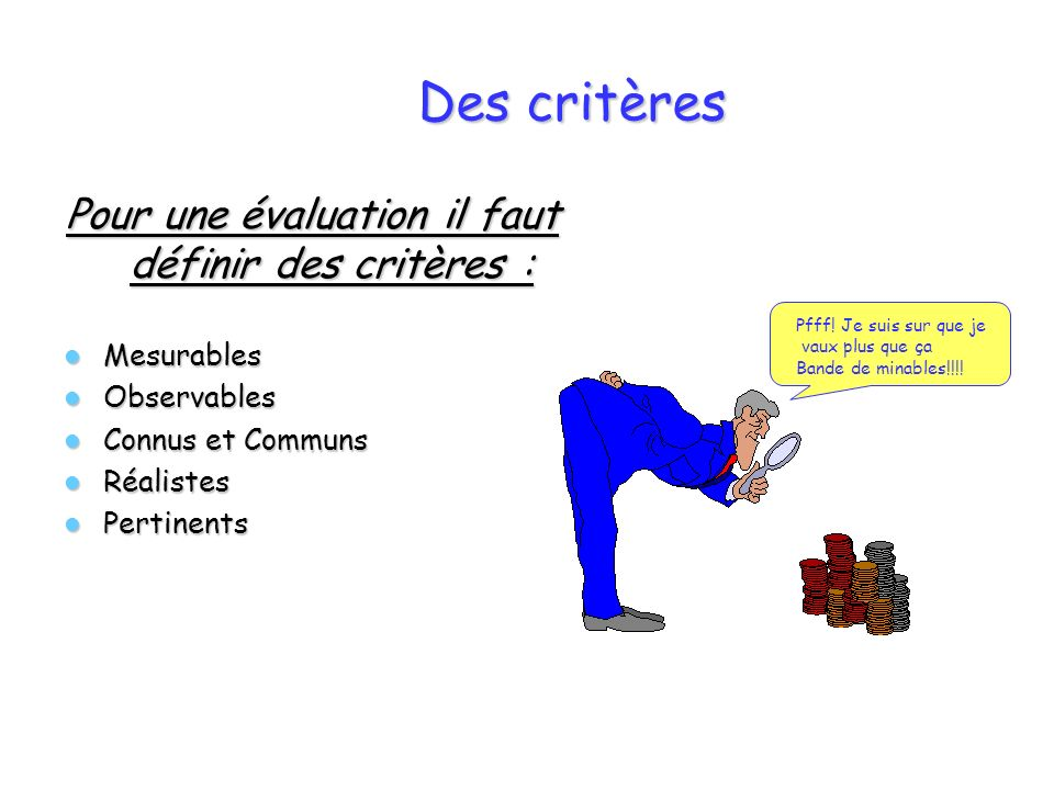 Pour une évaluation il faut définir des critères :