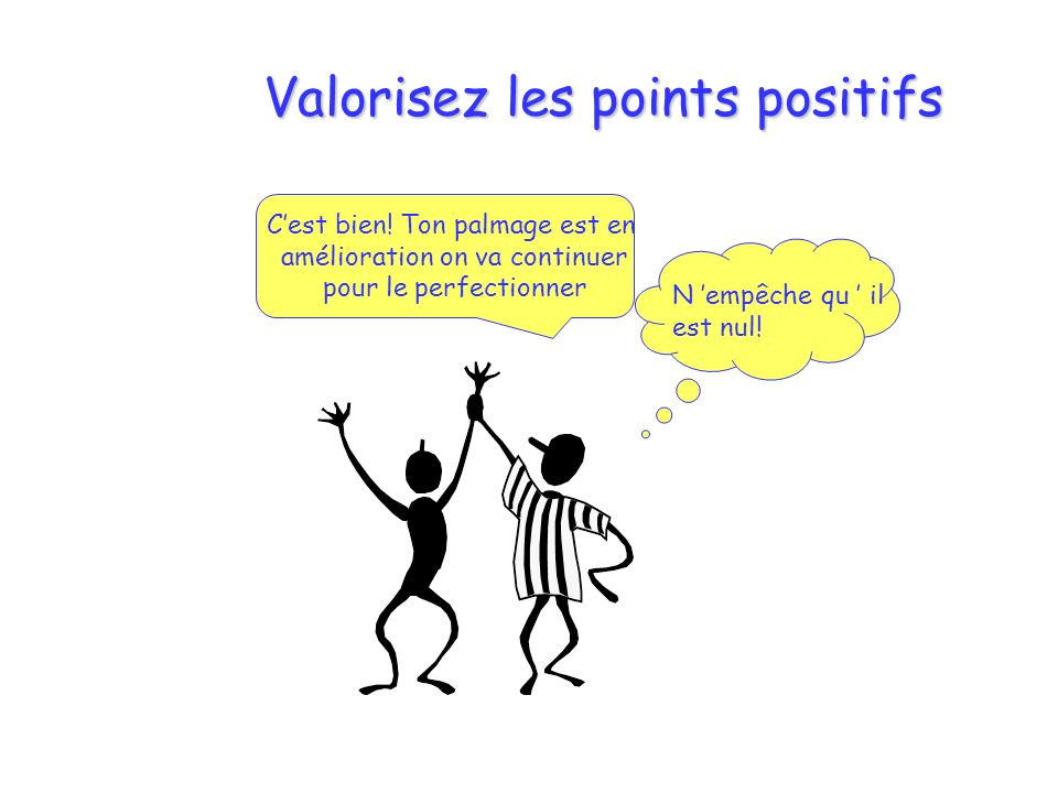 Valorisez les points positifs