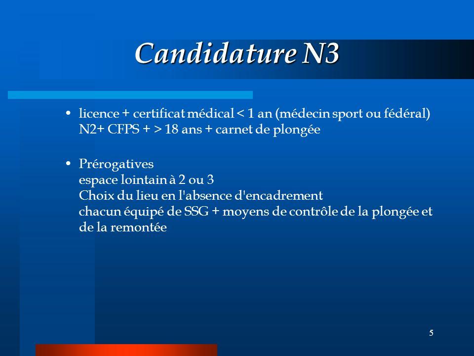 Candidature N3 licence + certificat médical < 1 an (médecin sport ou fédéral) N2+ CFPS + > 18 ans + carnet de plongée.