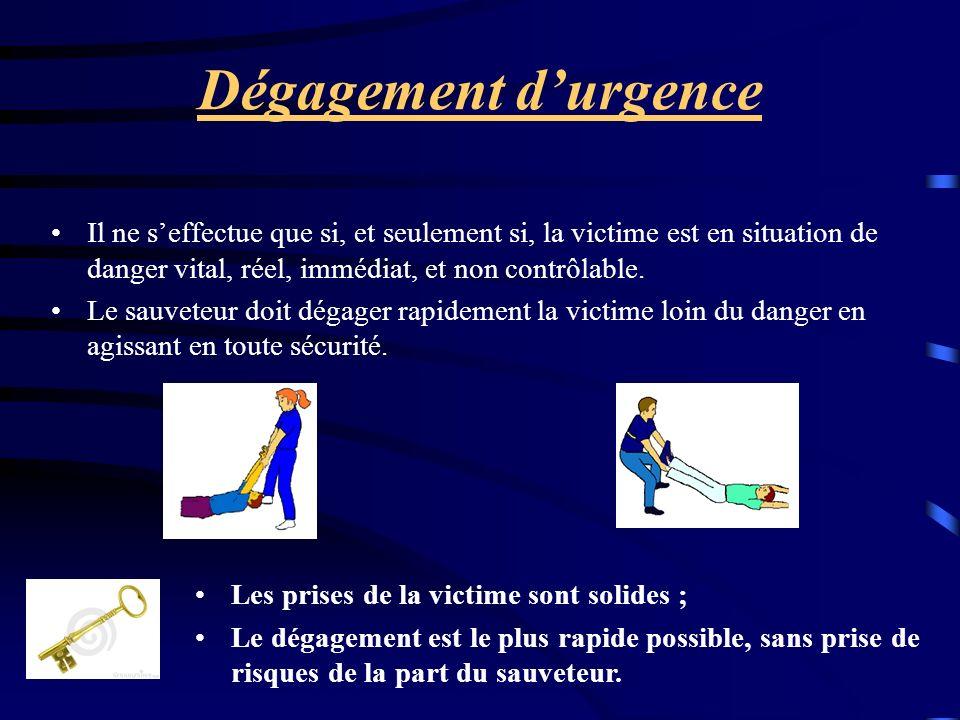 Dégagement d'urgence Il ne s'effectue que si, et seulement si, la victime est en situation de danger vital, réel, immédiat, et non contrôlable.