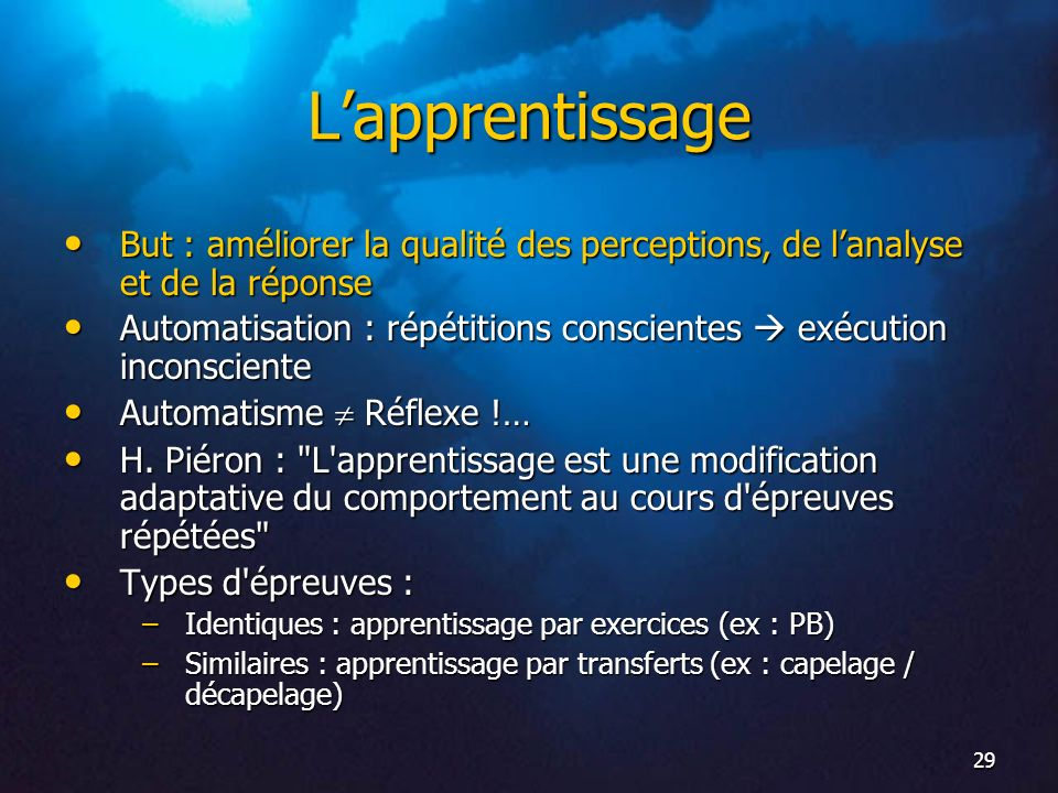 L'apprentissage But : améliorer la qualité des perceptions, de l'analyse et de la réponse.