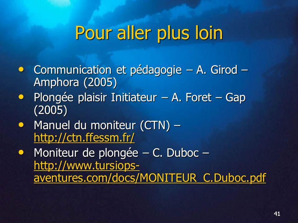 Pour aller plus loin Communication et pédagogie – A. Girod – Amphora (2005) Plongée plaisir Initiateur – A. Foret – Gap (2005)