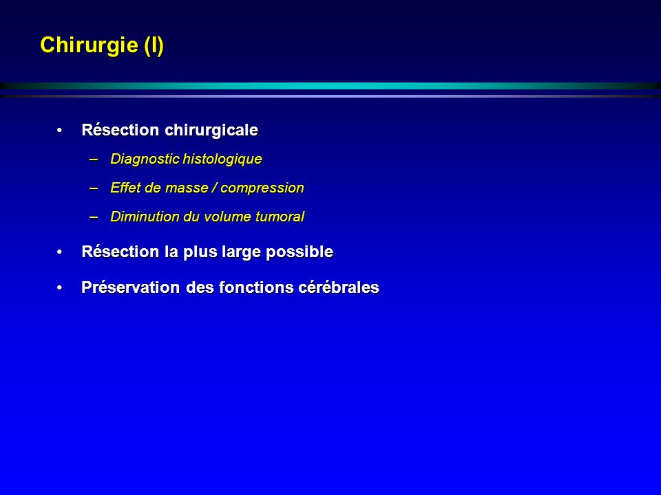 Chirurgie (I) Résection chirurgicale Résection la plus large possible