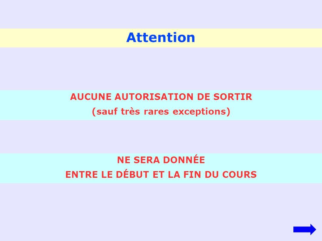 Attention AUCUNE AUTORISATION DE SORTIR (sauf très rares exceptions)