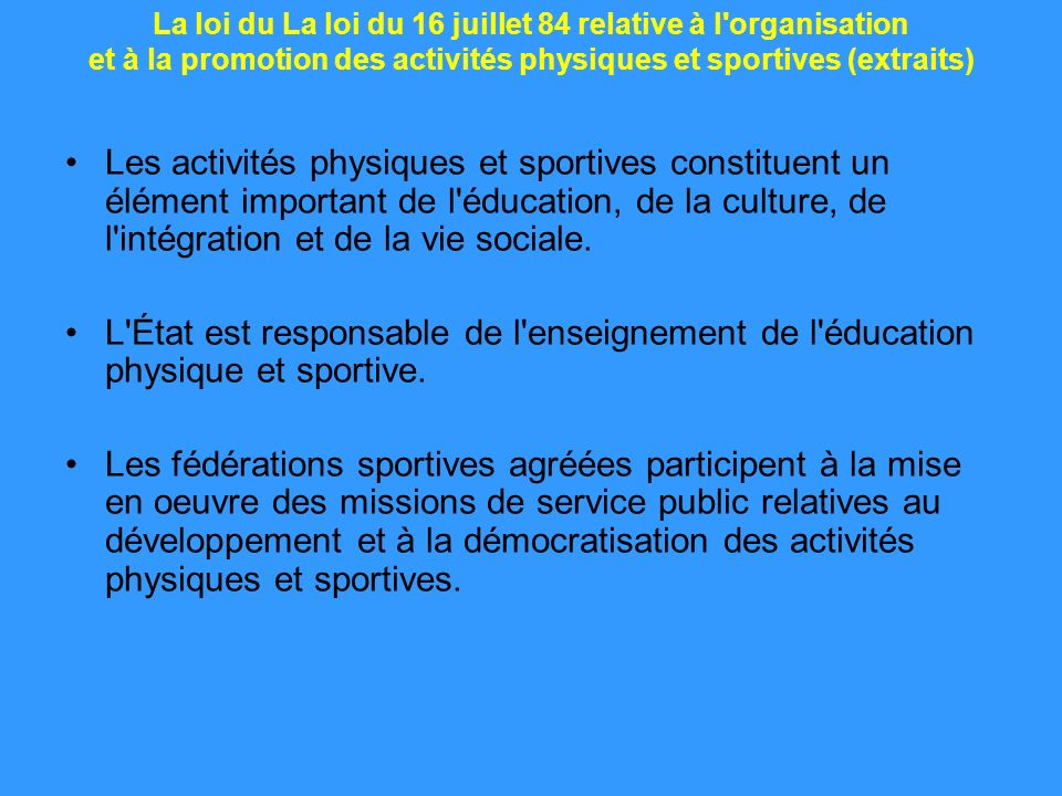 La loi du La loi du 16 juillet 84 relative à l organisation et à la promotion des activités physiques et sportives (extraits)