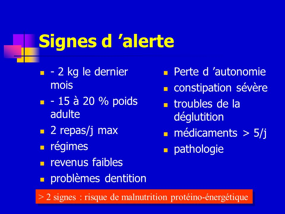 Signes d 'alerte - 2 kg le dernier mois - 15 à 20 % poids adulte