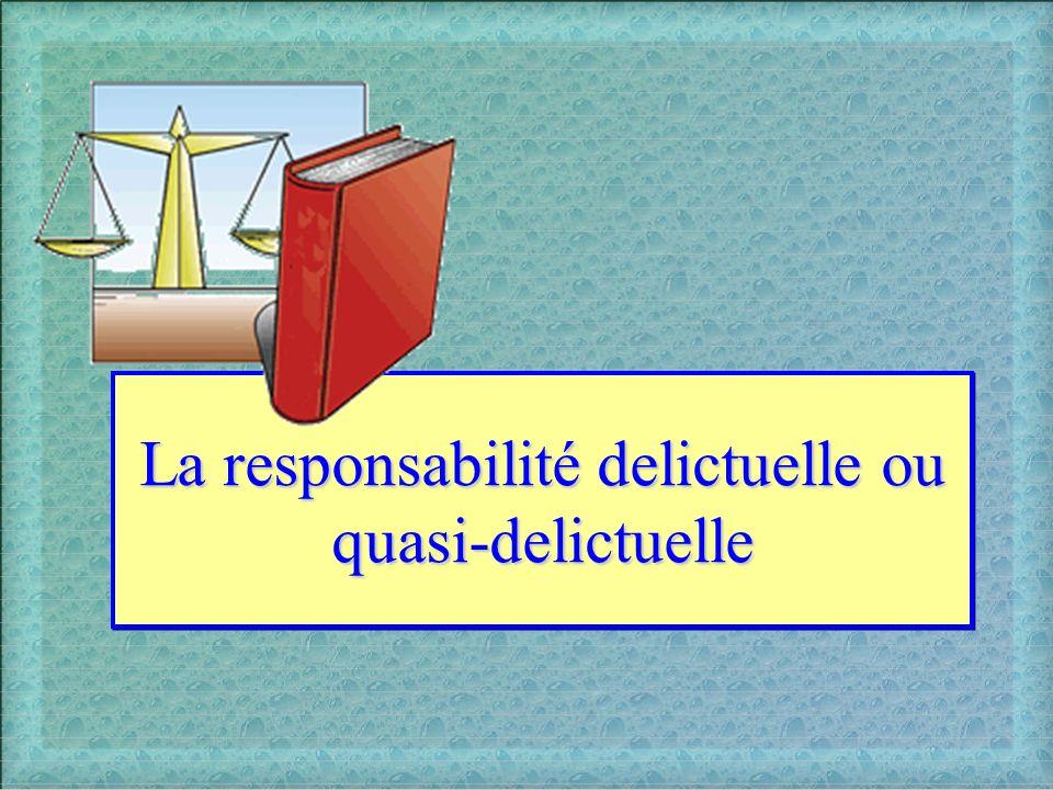 La responsabilité delictuelle ou quasi-delictuelle