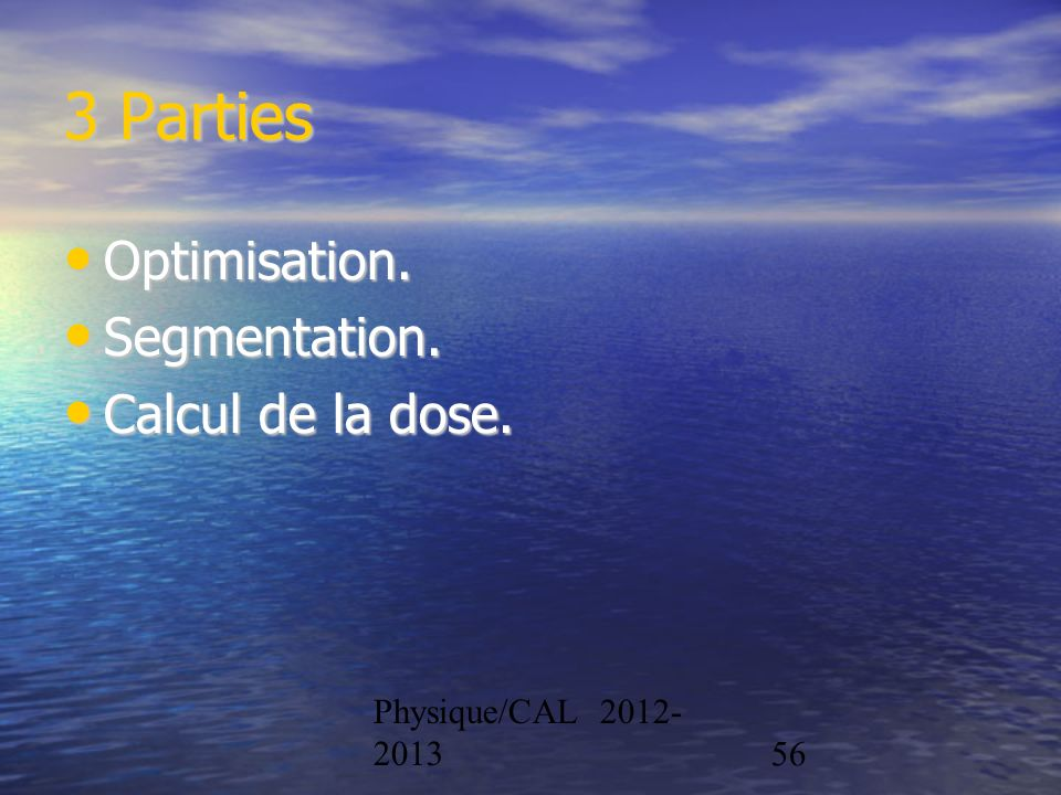 3 Parties Optimisation. Segmentation. Calcul de la dose.