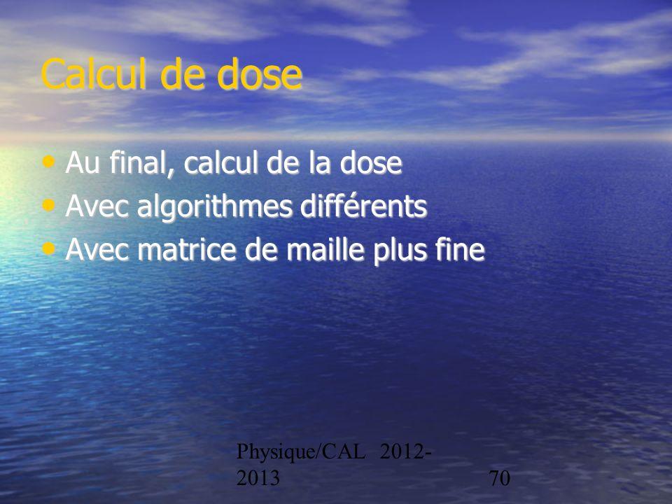 Calcul de dose Au final, calcul de la dose Avec algorithmes différents