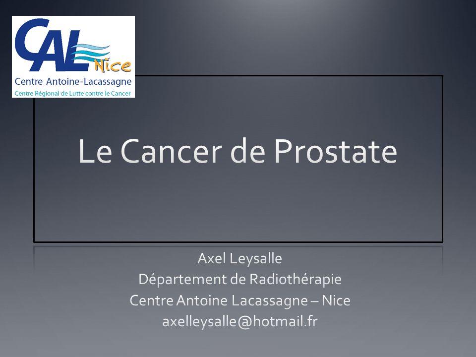 Le Cancer de Prostate Axel Leysalle Département de Radiothérapie