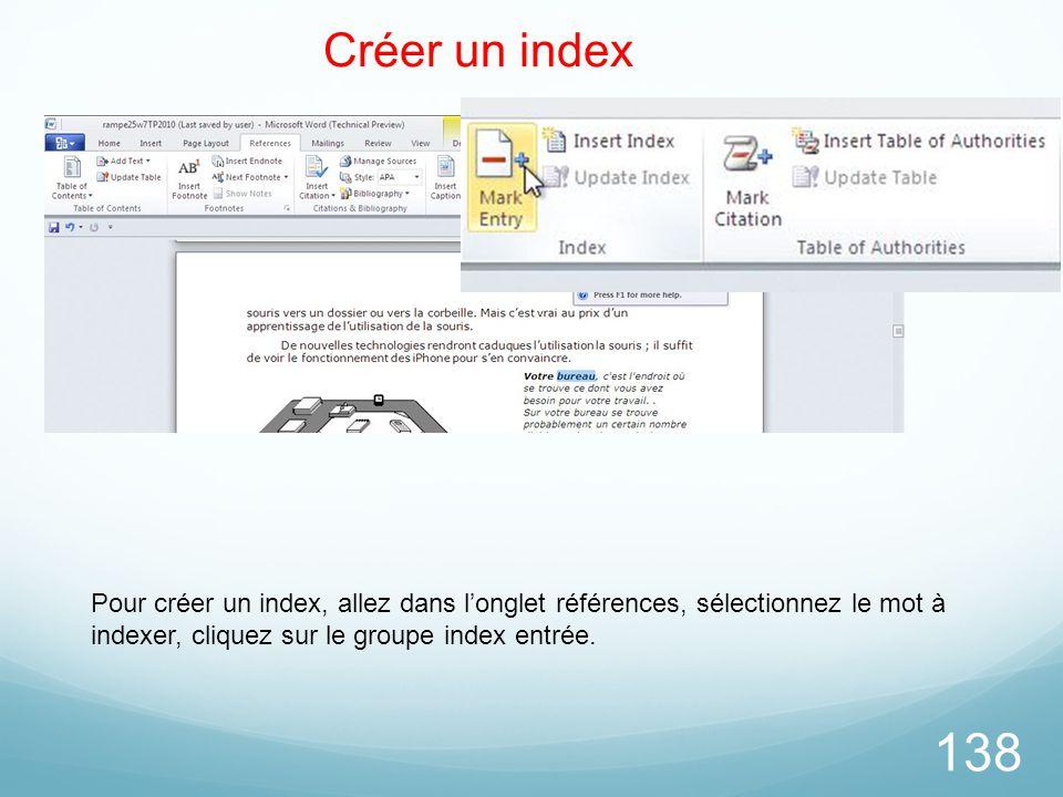 26/03/2017 Créer un index. Pour créer un index, allez dans l'onglet références, sélectionnez le mot à indexer, cliquez sur le groupe index entrée.