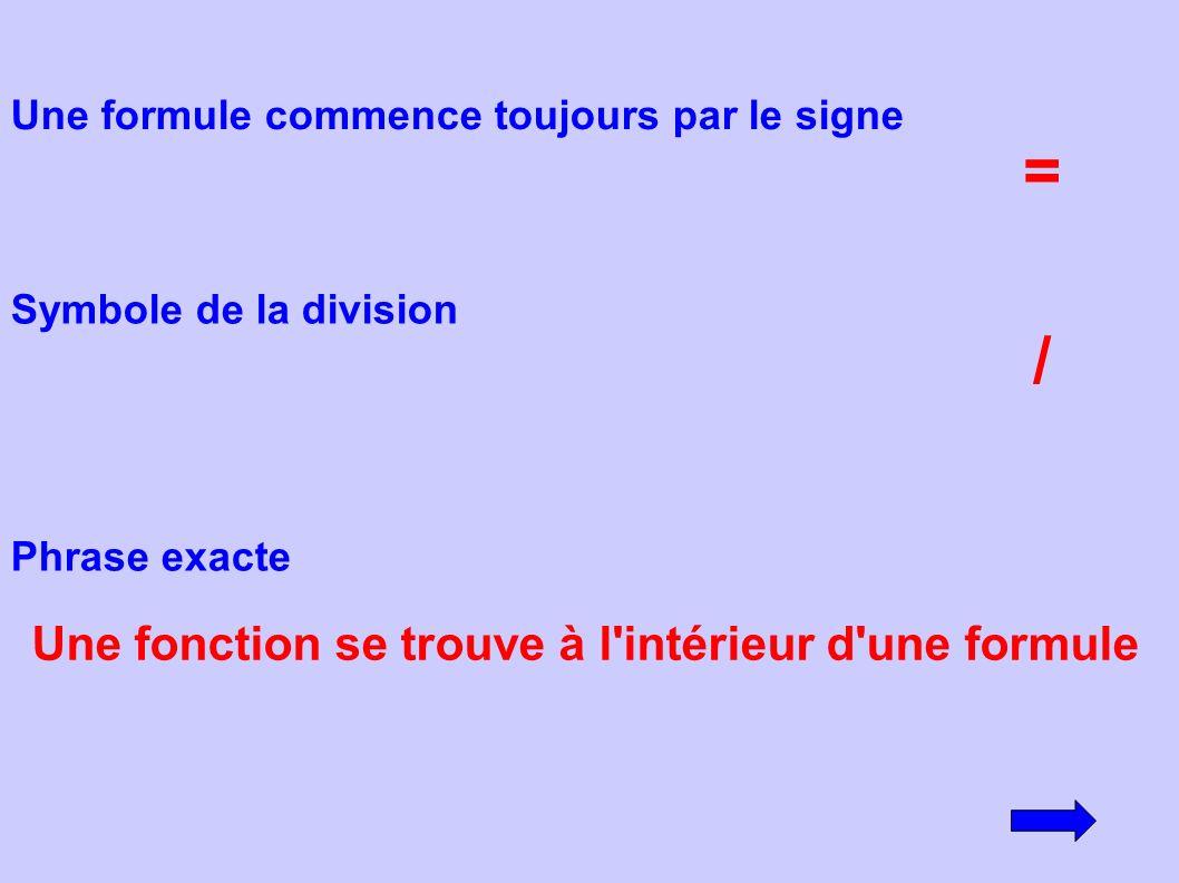 = / Une fonction se trouve à l intérieur d une formule